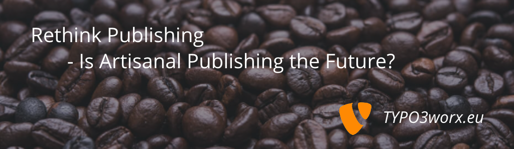 Rethink Publishing – Is Artisanal Publishing the Future?