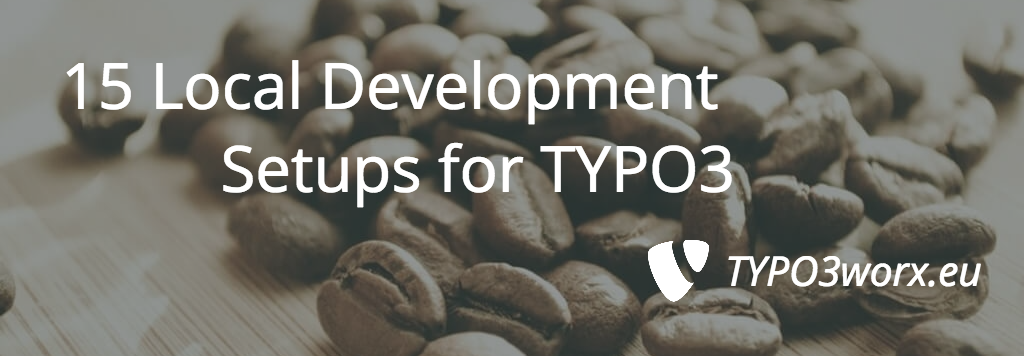 15 Local Development Setups for TYPO3