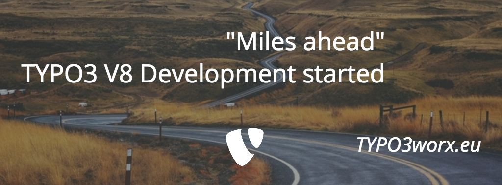 """Miles ahead"" – TYPO3 V8 Development started"