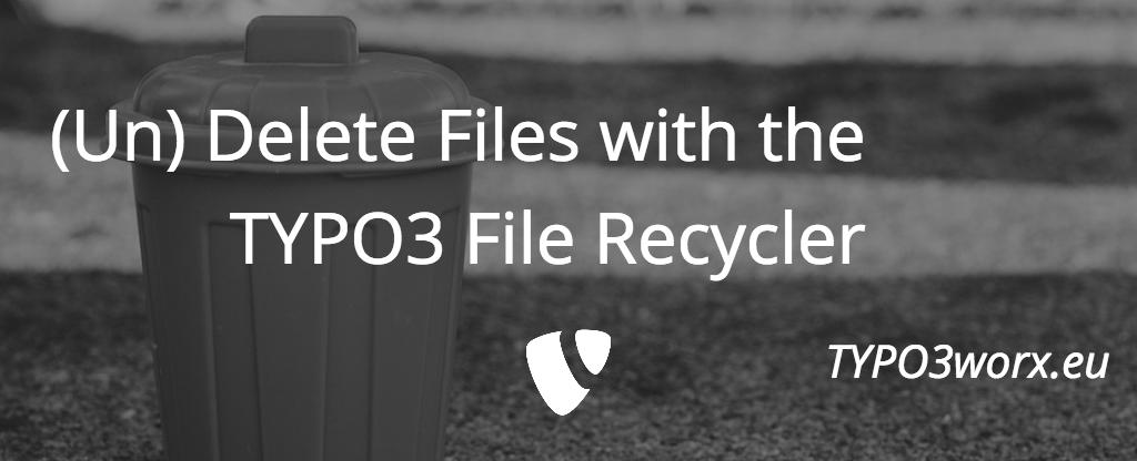 TYPO3 File Recycler: (Un-)Delete your files