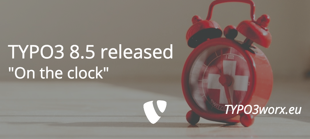 TYPO3 8.5 released – The 12 Main Changes