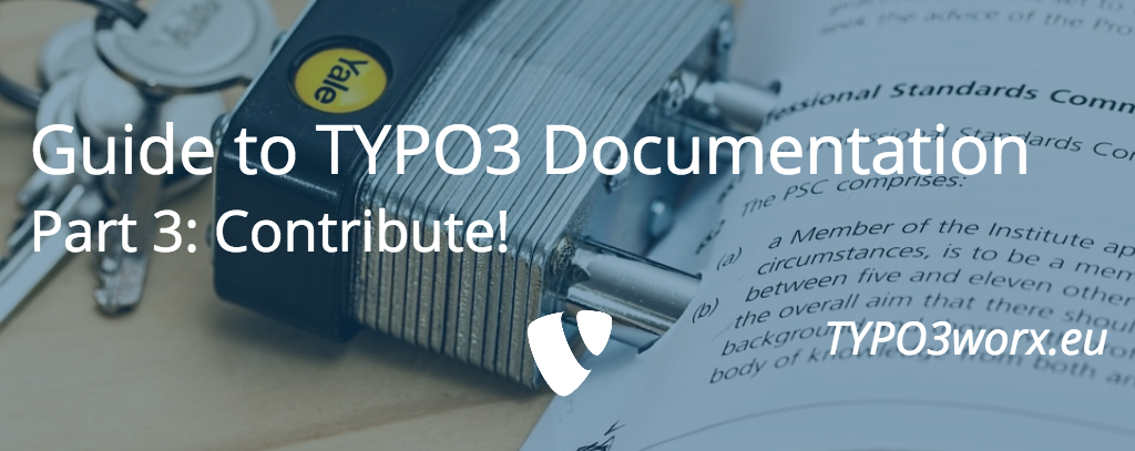 Guide to TYPO3 Documentation –  Part 3: Contribution and ReST Helpers!