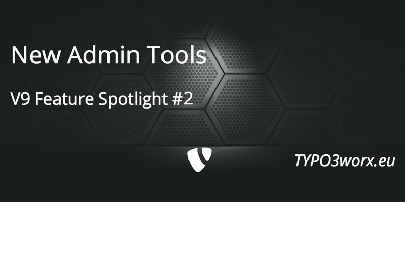TYPO3 Feature Spotlight — New Admin Tools